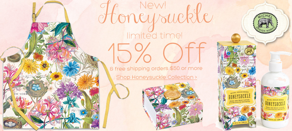 Save 15% on the new Honeysuckle Collection from Michel Design Works.  Plus get free ground shipping on orders $50 or more!