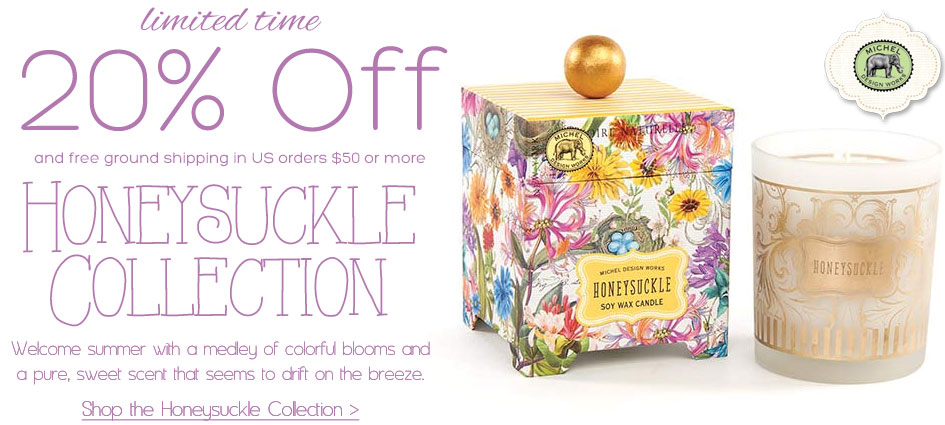 Limited Time 20% Off Honeysuckle Collection + Free Ground Shipping in US Orders $50 or More!